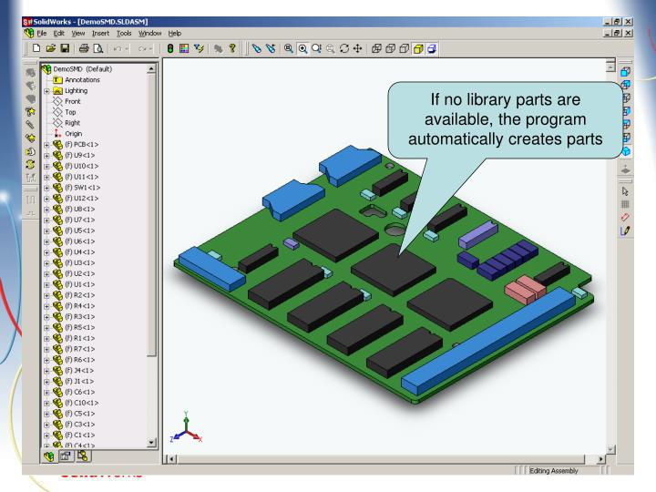 If no library parts are available, the program automatically creates parts