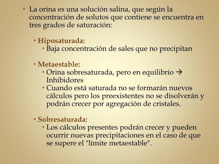 La orina es una solución salina, que según la concentración de solutos que contiene se encuentra en tres grados de saturación