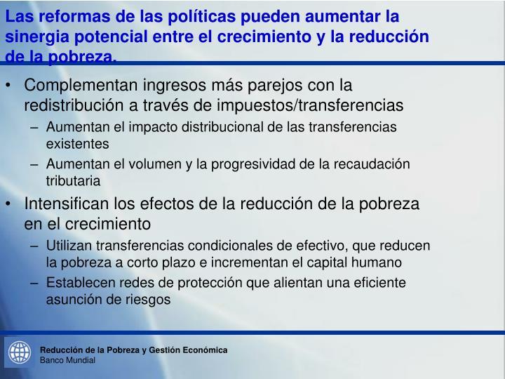 Las reformas de las políticas pueden aumentar la sinergia potencial entre el crecimiento y la reducción de la pobreza.