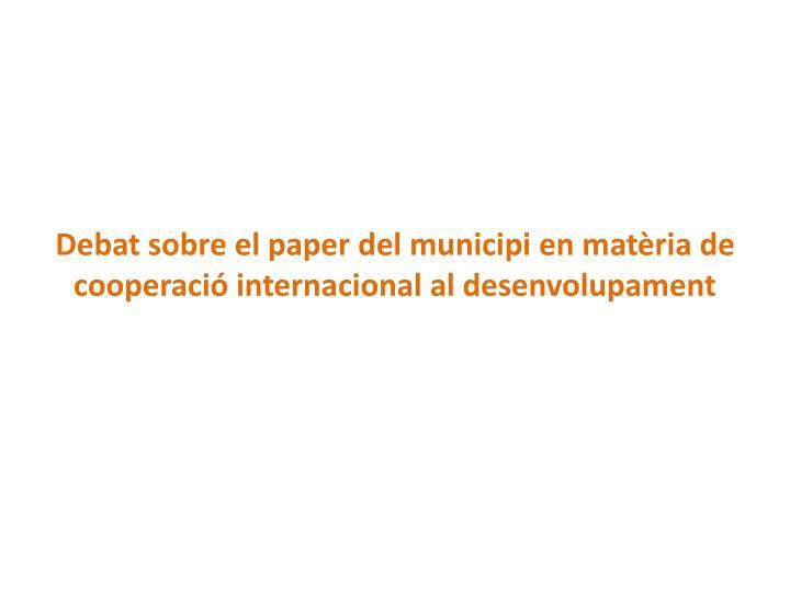 Debat sobre el paper del municipi en matèria de cooperació internacional al desenvolupament