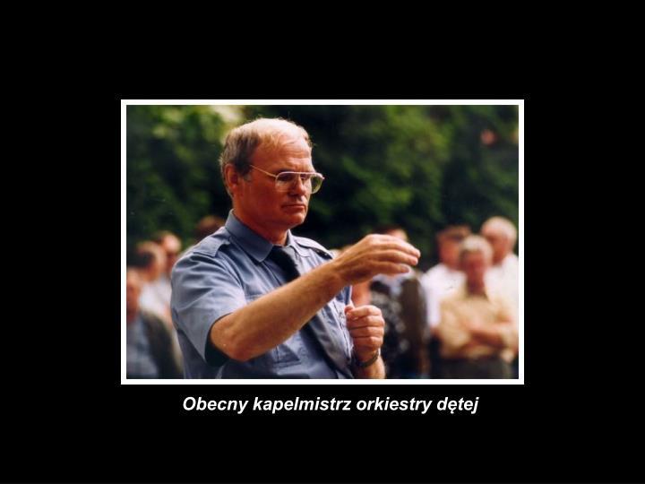 Obecny kapelmistrz orkiestry dętej