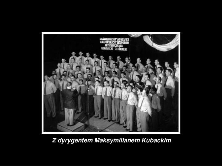 Z dyrygentem Maksymilianem Kubackim