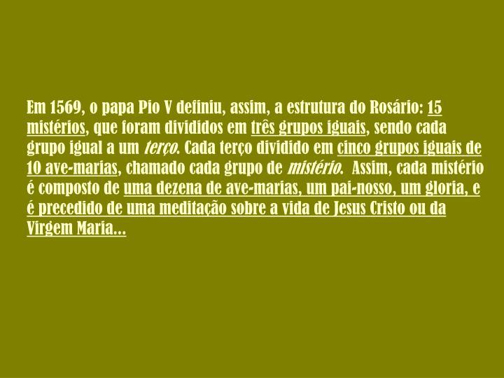 Em 1569, o papa Pio V definiu, assim, a estrutura do Rosário: