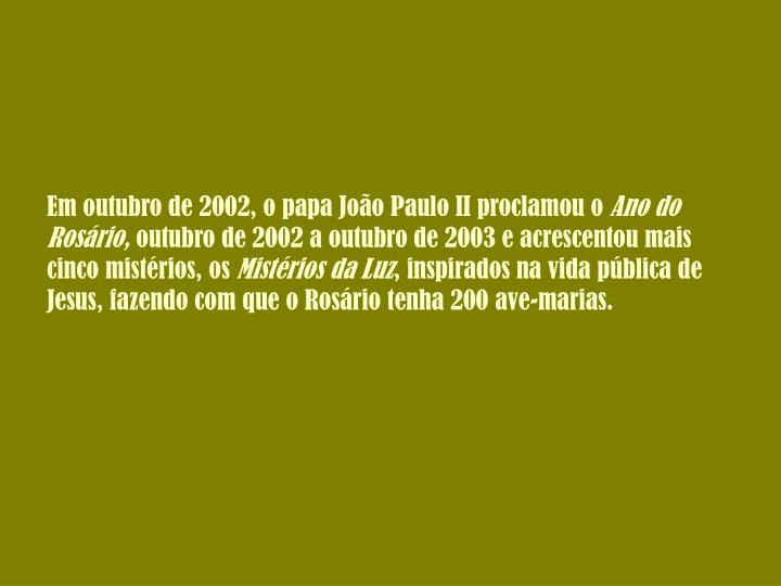Em outubro de 2002, o papa João Paulo II proclamou o