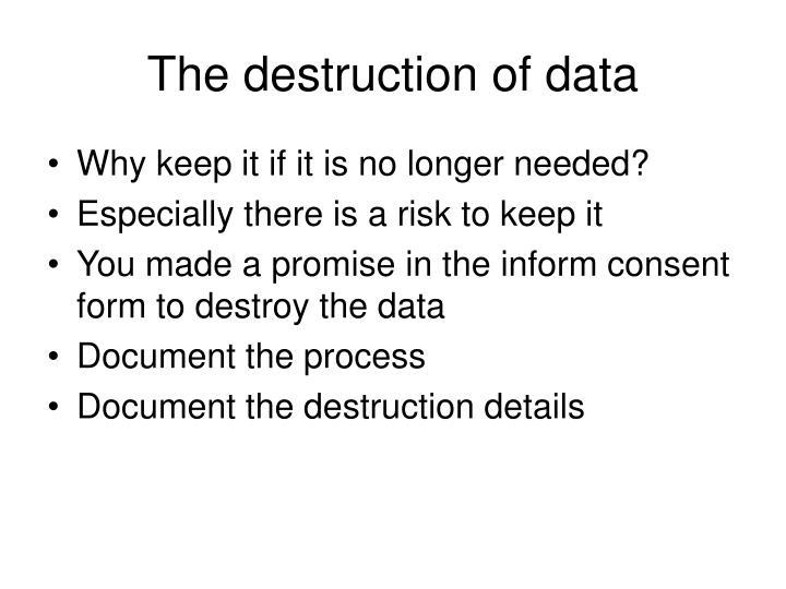 The destruction of data