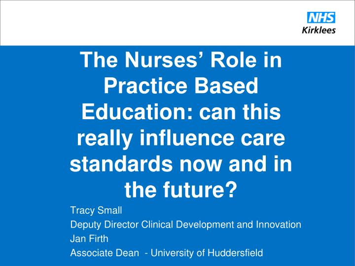 The Nurses' Role in Practice Based Education: can this really influence care standards now and in ...