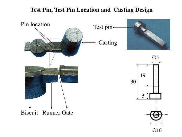 Test Pin, Test Pin Location and  Casting Design