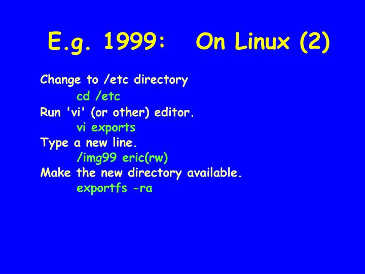 E.g. 1999:   On Linux (2)