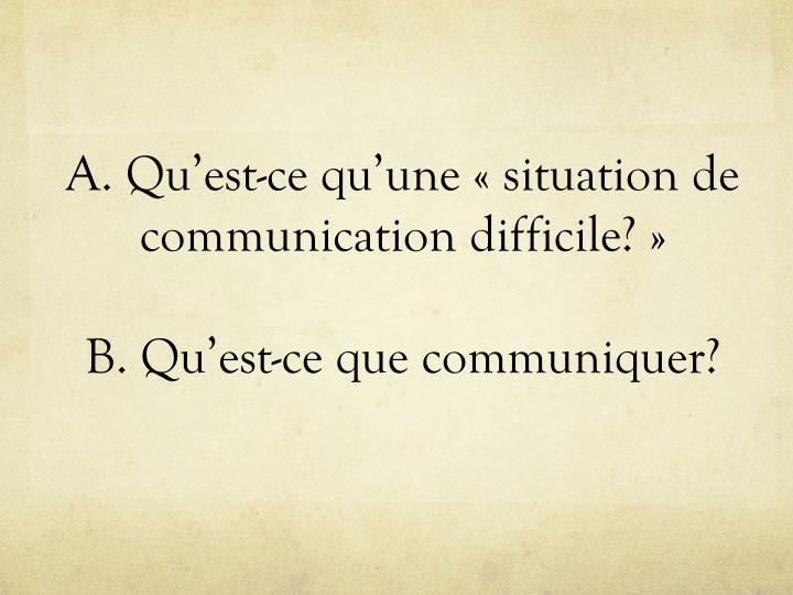 A. Qu'est-ce qu'une «situation de communication difficile?»