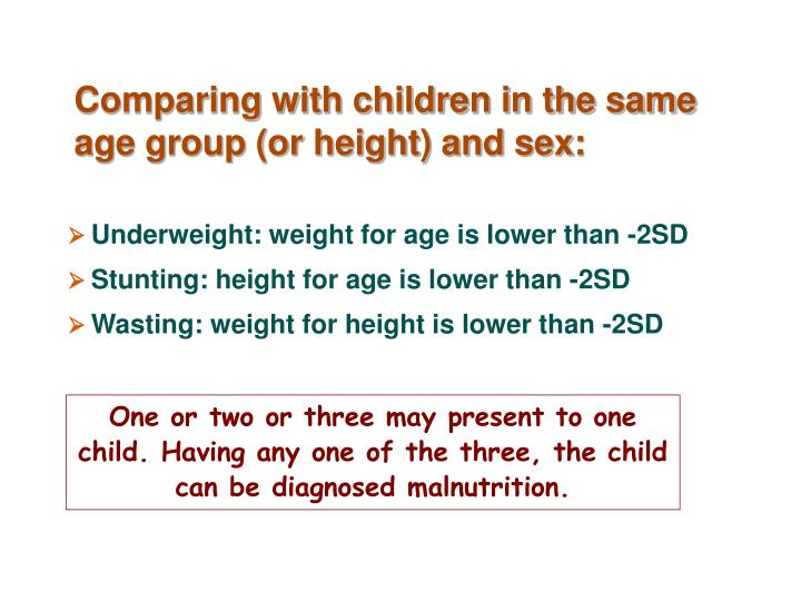 Comparing with children in the same age group (or height) and sex: