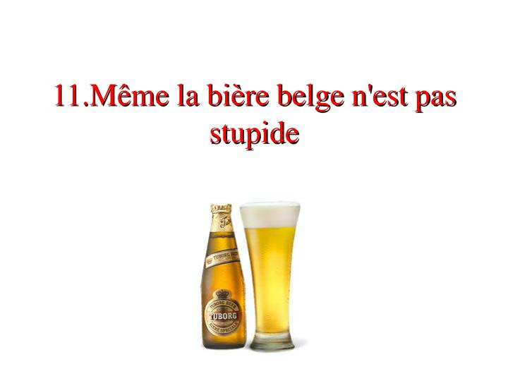 11.Même la bière belge n'est pas stupide