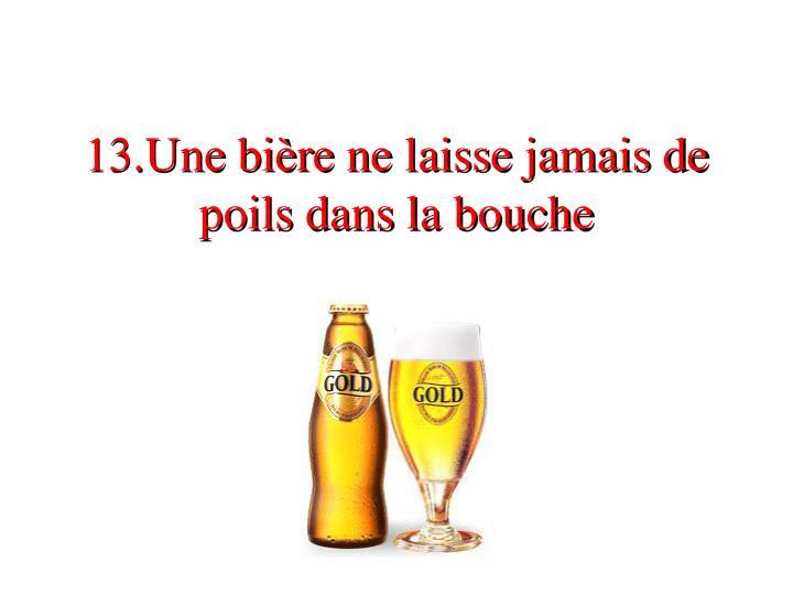 13.Une bière ne laisse jamais de poils dans la bouche