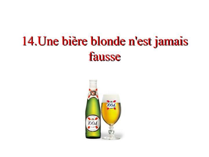 14.Une bière blonde n'est jamais fausse