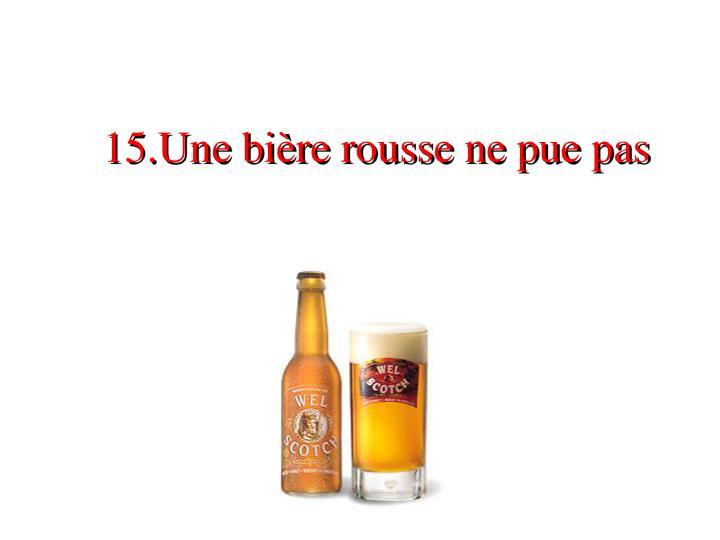 15.Une bière rousse ne pue pas