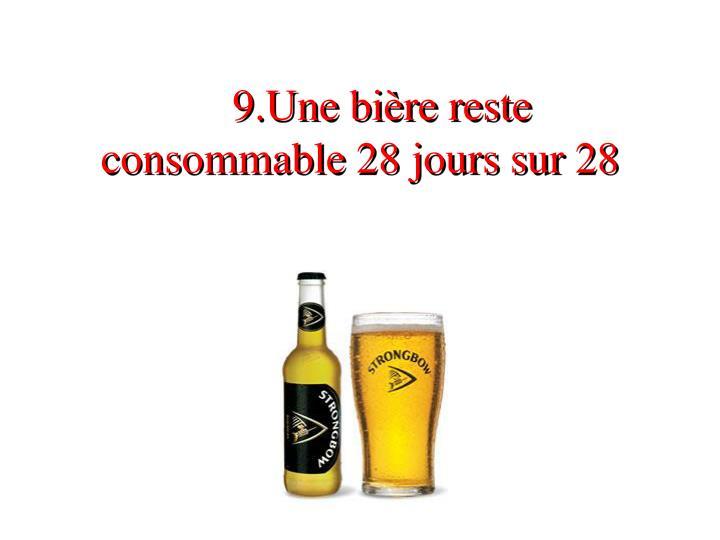 9.Une bière reste consommable 28 jours sur 28