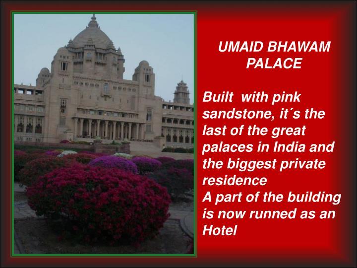 UMAID BHAWAM                         PALACE