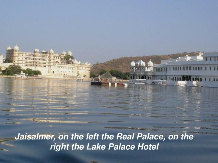 Jaisalmer, on the left the Real Palace, on the right the Lake Palace Hotel