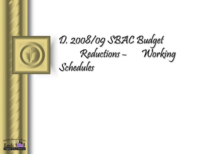 D. 2008/09 SBAC Budget Reductions – Working Schedules
