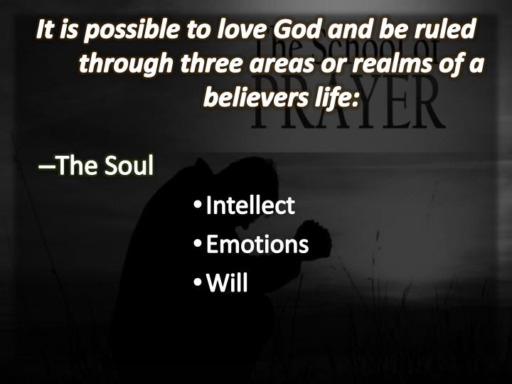 It is possible to love God and be ruled through three areas or realms of a believers life: