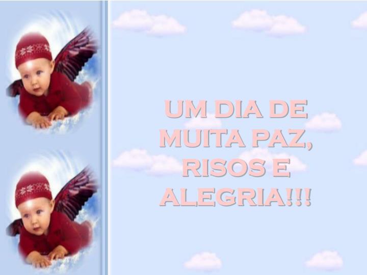 UM DIA DE MUITA PAZ, RISOS E ALEGRIA!!!