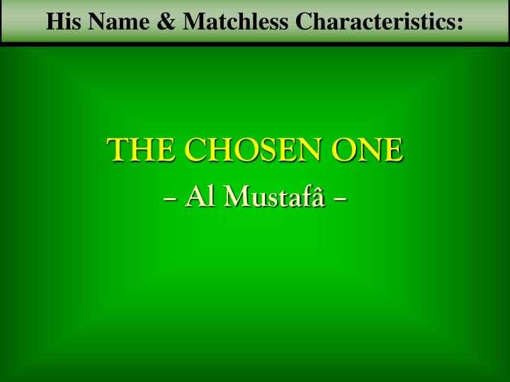 His Name & Matchless Characteristics: