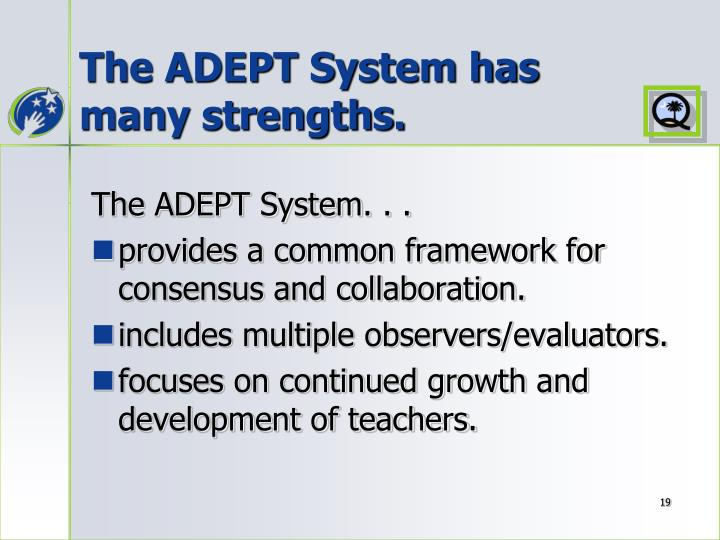 The ADEPT System has many strengths.