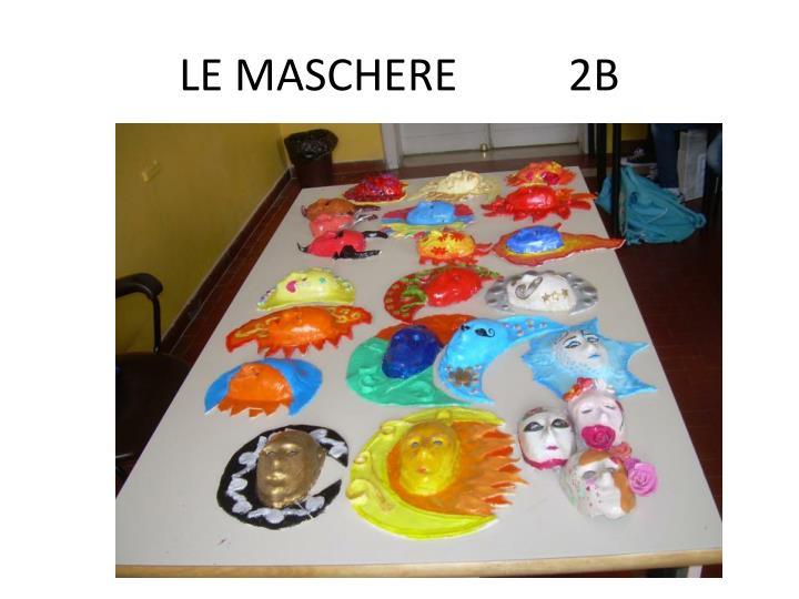 LE MASCHERE          2B