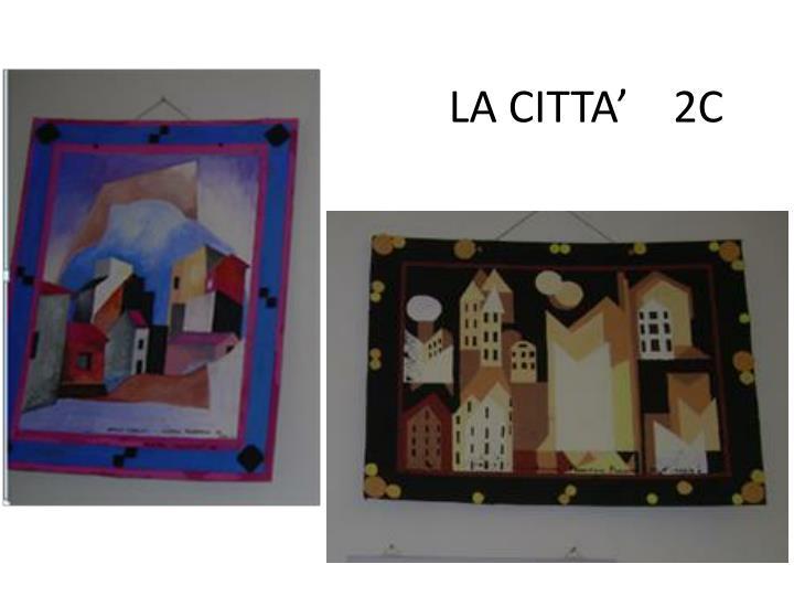 LA CITTA'    2C