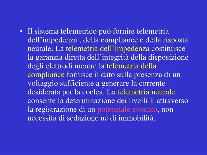 Il sistema telemetrico può fornire telemetria dell'impedenza , della compliance e della risposta neurale. La