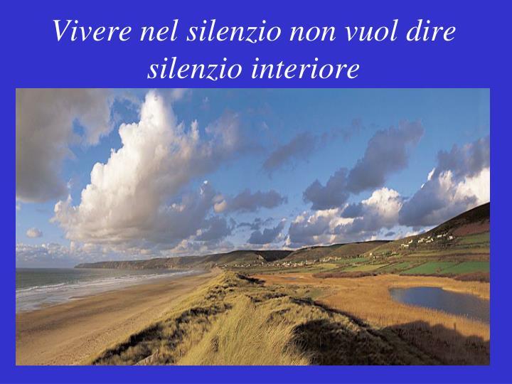 Vivere nel silenzio non vuol dire silenzio interiore
