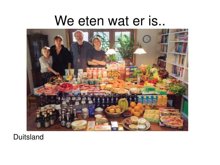 We eten wat er is..