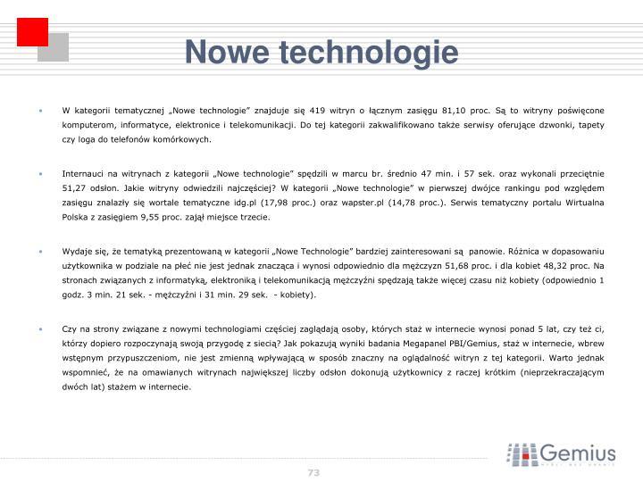"""W kategorii tematycznej """"Nowe technologie"""" znajduje się 419 witryn o łącznym zasięgu 81,10 proc. Są to witryny poświęcone  komputerom, informatyce, elektronice i telekomunikacji. Do tej kategorii zakwalifikowano także serwisy oferujące dzwonki, tapety czy loga do telefonów komórkowych."""