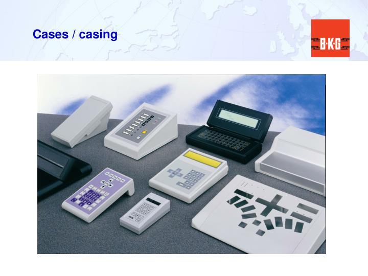 Cases / casing