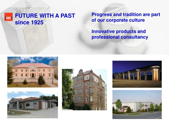 Progress and tradition are part of our corporate culture