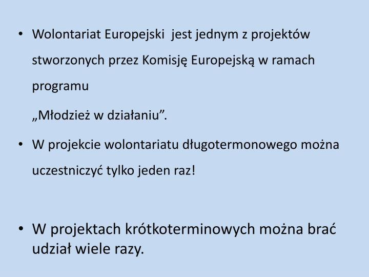 Wolontariat Europejski  jest jednym z projektów stworzonych przez Komisję Europejską w ramach programu