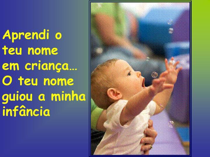 Aprendi o  teu nome   em criança…
