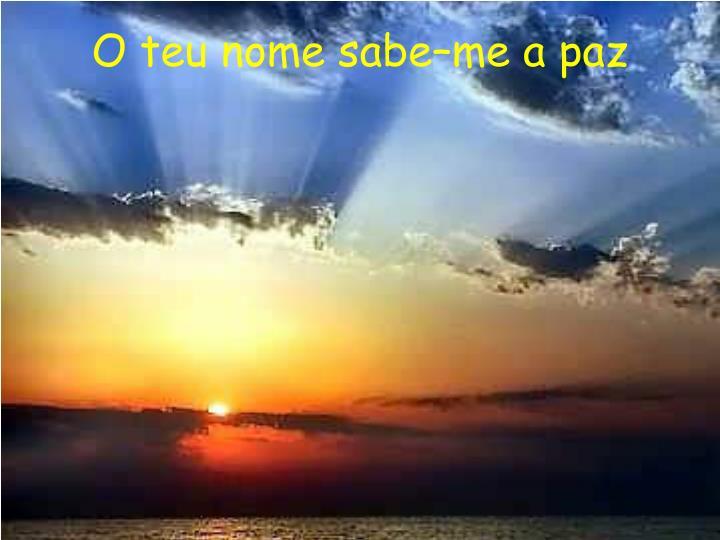 O teu nome sabe–me a paz