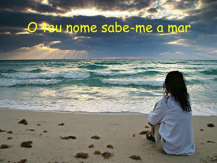 O teu nome sabe-me a mar