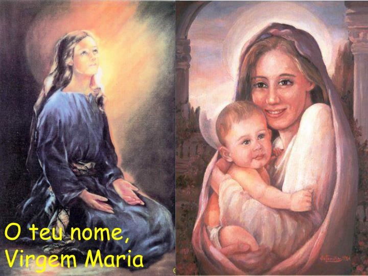 O teu nome, Virgem Maria