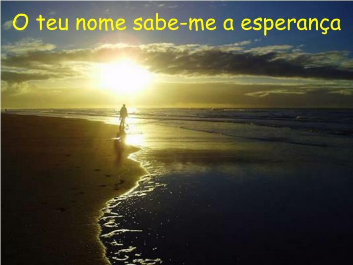O teu nome sabe-me a esperança