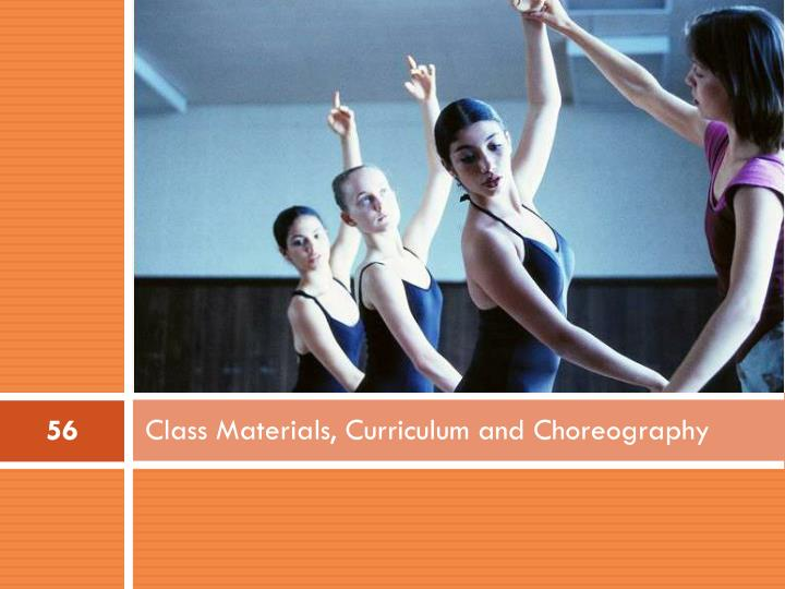 Class Materials, Curriculum and Choreography
