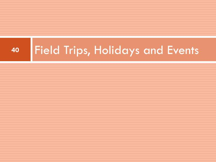 Field Trips, Holidays and Events
