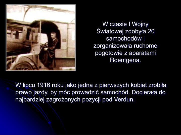 W czasie I Wojny Światowej zdobyła 20 samochodów i zorganizowała ruchome pogotowie z aparatami Roentgena.