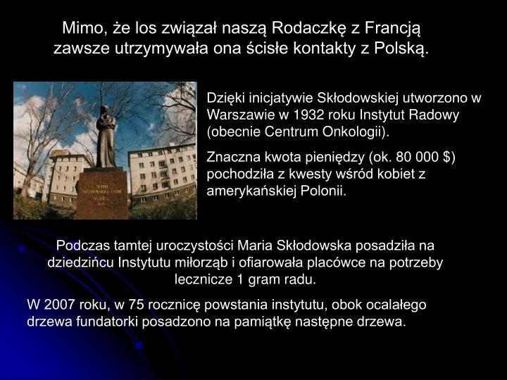 Mimo, że los związał naszą Rodaczkę z Francją zawsze utrzymywała ona ścisłe kontakty z Polską.