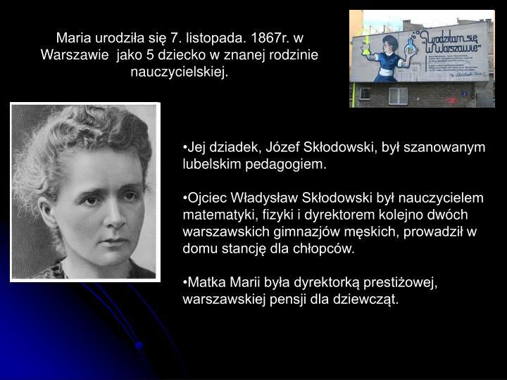 Maria urodziła się 7. listopada. 1867r. w Warszawie  jako 5 dziecko w znanej rodzinie nauczycielskiej.
