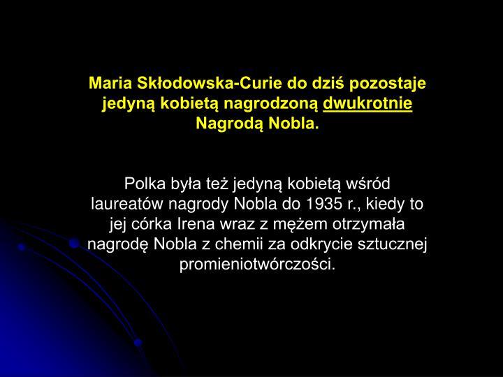 Maria Skłodowska-Curie do dziś pozostaje jedyną kobietą nagrodzoną