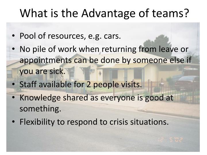 What is the Advantage of teams?