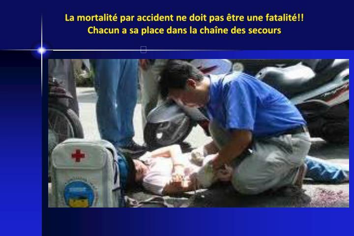 La mortalité par accident ne doit pas être une fatalité!!
