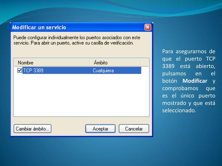 Para asegurarnos de que el puerto TCP 3389 está abierto, pulsamos en el botón