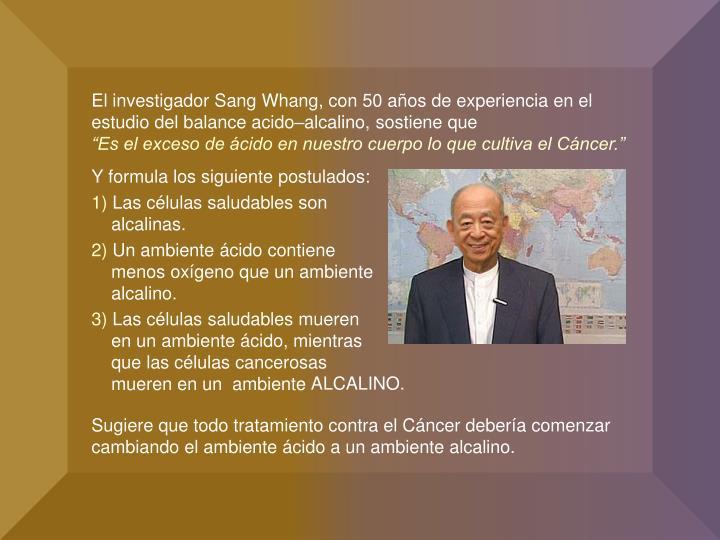 El investigador Sang Whang, con 50 años de experiencia en el estudio del balance acido–alcalino, sostiene que